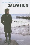 Bargainin' for Salvation: Bob Dylan, a Zen Master?