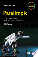 Paralimpici  : Lo sport per disabili: storie, discipline, personaggi