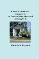 A Year in the Guard, Company A 1st Eastern Shore Maryland Infantry, U.S.