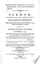 The Hand of God Acknowledged in the Loss of Endeared Relatives  and Such Affecting Dispensations Improved  A Sermon  Occasioned by the     Death of Elizabeth Bowden     Aged Seventeen Years  Preached     November 24  1793     Second Edition