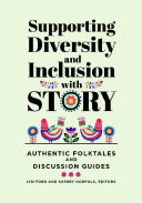 Supporting Diversity and Inclusion With Story  Authentic Folktales and Discussion Guides