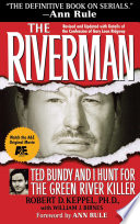 """""""The Riverman: Ted Bundy and I Hunt for the Green River Killer"""" by Robert Keppel"""