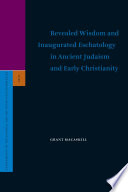 Revealed Wisdom And Inaugurated Eschatology In Ancient Judaism And Early Christianity