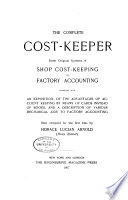 The Complete Cost keeper  Some Original Systems of Shop Cost keeping Or Factory Accounting  Together with an Exposition of the Advantages of Account Keeping by Means of Cards Instead of Books