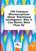 100 Common Misconceptions about Emotional Intelligence