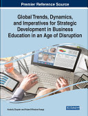 Global Trends  Dynamics  and Imperatives for Strategic Development in Business Education in an Age of Disruption