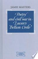 Poetry and Civil War in Lucan's Bellum Civile