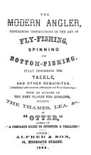The Modern Angler, Containing Instructions in the Art of Fly-fishing, Spinning and Bottom-fishing