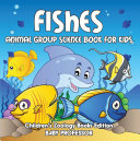 Fishes: Animal Group Science Book For Kids | Children's Zoology Books Edition