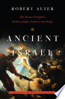 Ancient Israel The Former Prophets Joshua Judges Samuel And Kings A Translation With Commentary