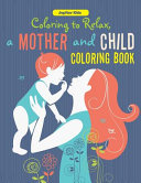 Coloring to Relax, a Mother and Child Coloring Book