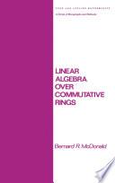 Linear Algebra over Commutative Rings