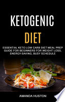Ketogenic Diet  Essential Keto Low Carb Diet Meal Prep Guide for Beginners for Weight Loss  Energy saving  Busy Schedule Book