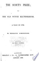 The Scout s Prize  The Old Dutch Blunderbuss  A Tale of 1776