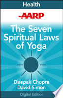 """AARP The Seven Spiritual Laws of Yoga: A Practical Guide to Healing Body, Mind, and Spirit"" by Deepak Chopra, M.D."