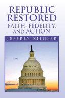 Republic Restored - Faith, Fidelity, and Action Pdf/ePub eBook