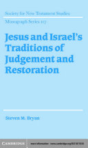 Jesus and Israel s Traditions of Judgement and Restoration
