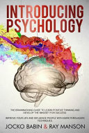 Introducing Psychology: The Brainwashing Guide to Learn Positive Thinking and Develop the Mindset for Success. Improve Your Life and Influence