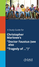 A Study Guide for Christopher Marlowe s  Doctor Faustus  see also  Tragedy of