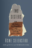 Two Sisters: A Father, His Daughters, and Their Journey into the ...