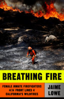 link to Breathing fire : female inmate firefighters on the front lines of California's wildfires in the TCC library catalog