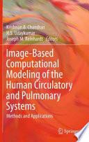 Image Based Computational Modeling of the Human Circulatory and Pulmonary Systems Book