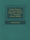 South Western Law Journal And Reporter Volume 1 Primary Source Edition