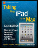Taking Your iPad to the Max  iOS 5 Edition