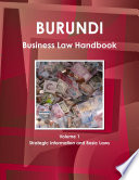 Burundi Business Law Handbook Volume 1 Strategic Information and Basic Laws