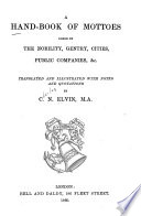 A hand-book of mottoes borne by the nobility, gentry, cities, public companies, &c