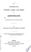 The Acharnians, Knights, Wasps, and Birds of Aristophanes: Translated Into English Prose. By a Graduate of the University of Oxford [i.e. John W. Warter].