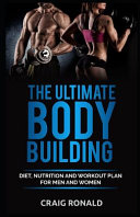 The Ultimate Bodybuilding  Diet  Nutrition and Workout Plan for Men and Women