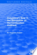 Indonesia s Role in the Resolution of the Cambodian Problem