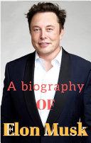 ELON MUSK : a biography