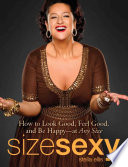 """Size Sexy: How to Look Good, Feel Good, and Be Happy At Any Size"" by Stella Ellis"