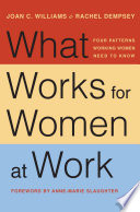 """What Works for Women at Work: Four Patterns Working Women Need to Know"" by Joan C. Williams, Rachel Dempsey, Anne-Marie Slaughter"