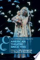 The Cambridge Companion to American Theatre since 1945