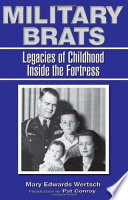 """Military Brats: Legacies of Childhood Inside the Fortress"" by Mary Edwards Wertsch"