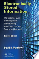 Electronically Stored Information  : The Complete Guide to Management, Understanding, Acquisition, Storage, Search, and Retrieval, Second Edition