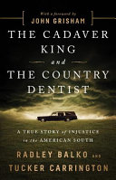 link to The cadaver king and the country dentist : a true story of injustice in the American South in the TCC library catalog