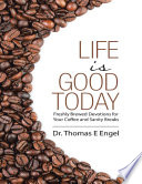 Life Is Good Today  Freshly Brewed Devotions for Your Coffee and Sanity Breaks