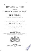 Despatches and Papers Relative to the Campaign in Turkey, Asia Minor, and the Crimea