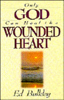 Only God Can Heal the Wounded Heart Book