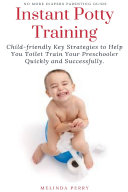Instant Potty Training  Child friendly Key Strategies to Help You Toilet Train Your Preschooler Quickly and Successfully