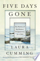 """""""Five Days Gone: The Mystery of My Mother's Disappearance as a Child"""" by Laura Cumming"""
