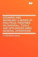 Graining and Marbling A Series of Practical Treatises on Material, Tools and Appliances Used