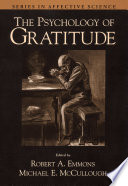 """""""The Psychology of Gratitude"""" by Robert A. Emmons Michael E. McCullough, Robert A. Emmons, Michael E. McCullough, Associate Professor of Psychology and Religious Studies Michael E McCullough, PhD"""
