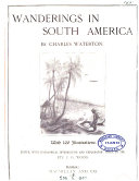 Wanderings in South America, the north-west of the United States, and the Antilles, in the years 1812,1816,1820, and 1824. ed. by J.G. Wood