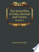 The butterflies of India  Burmah and Ceylon