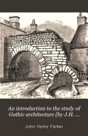 An introduction to the study of Gothic architecture  by J H  Parker